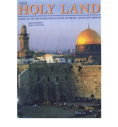 The Holy Land: Guide to the Archaeological Sites of Israel, Sinai and Jordan