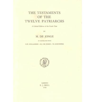 The Testaments of the Twelve Patriarchs : A Critical Edition of the Greek Text