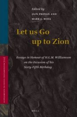 Let Us Go Up to Zion: Essays in Honour of H.G.M. Williamson on the Occasion of His Sixty-fifth Birthday