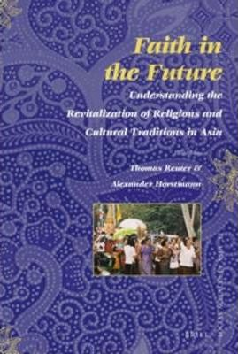 Faith in the Future : Understanding the Revitalization of Religions and Cultural Traditions in Asia