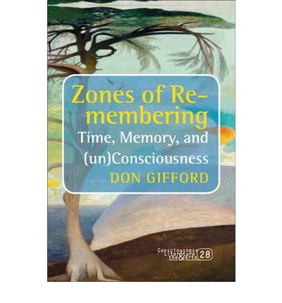Zones of Re-membering: Time, Memory, and (Un)Consciousness