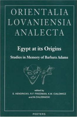 "Egypt at Its Origins. Studies in Memory of Barbara Adams: Proceedings of the International Conference ""Origin of the State. Predynastic and Early Dynastic Egypt"", Krakow, 28th August - 1st September 2002"