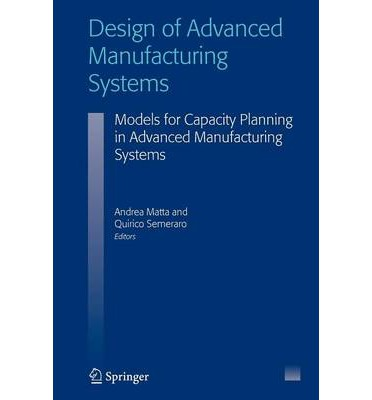 Design of Advanced Manufacturing Systems : Models for Capacity Planning in Advanced Manufacturing Systems