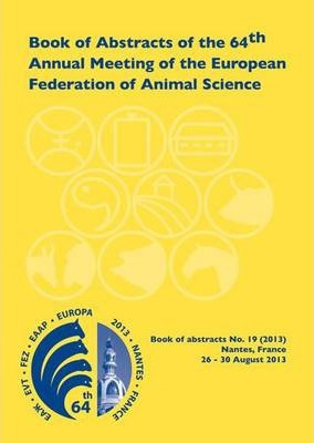 Book of Abstracts of the 64th Annual Meeting of the European Association for Animal Production : Nantes, France, 26-30 August 2013