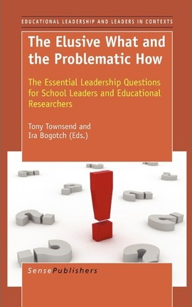 The Elusive What and the Problematic How: The Essential Leadership Questions for School Leaders and Educational Researchers