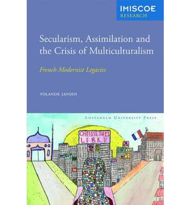 Secularism, Assimilation and the Crisis of Multiculturalism: French Modernist Legacies