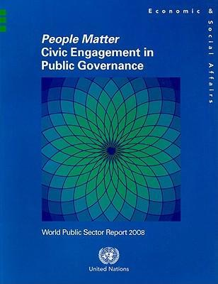 People Matter - Civic Engagement in Public Governance : World Public Sector Report 2008
