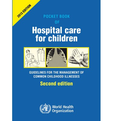 Pocket Book of Hospital Care for Children: Guidelines for the Management of Common Illness