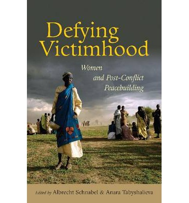 Defying Victimhood: Women and Post-Conflict Peacebuilding