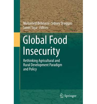 Global Food Insecurity: Rethinking Agricultural and Rural Development Paradigm and Policy
