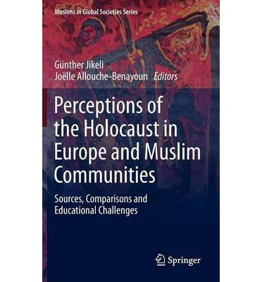 Perceptions of the Holocaust in Europe and Muslim Communities: Sources, Comparisons and Educational Challenges