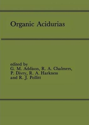 Organic Acidurias : Proceedings of the 21st Annual Symposium of the SSIEM, Lyon, September 1983 The Combined Supplements 1 and 2 of Journal of Inherited Metabolic Disease Volume 7 (1984)