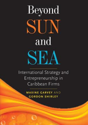 Beyond Sun and Sea : International Strategy and Entrepreneurship in Caribbean Firms