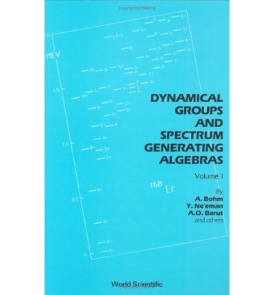 Dynamical Groups and Spectrum Generating Algebras: v. 1 & 2