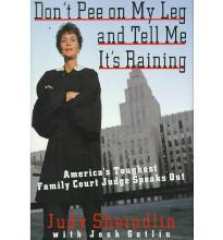 Don't Pee on My Leg and Tell ME it's Raining: America's Toughest Family Court Judge Speaks out