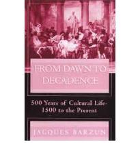 From Dawn to Decadence: 500 Years of Cultural Triumph and Defeat, 1500 to the Present