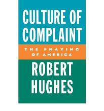 The Culture of Complaint: The Fraying of America