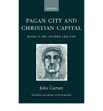 Pagan City and Christian Capital: Rome in the Fourth Century