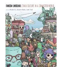 Fandom Unbound: Otaku Culture in a Connected World