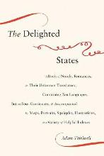 The Delighted States: A Book of Novels, Romances, & Their Unknown Translators, Containing Ten Languages, Set on Four Continents, & Accompanied by Maps, Portraits, Squiggles, Illustrations, & a Variety of Helpful Indexes