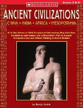 Ancient Civilizations: China, India, Africa, Mesopotamia: All-In-One Resource with Background Information, Map Activities, Simulations and Games, and a Read-Aloud Play to Support Comprehension and Critical Thinking in Social Studies, Grades 5 & Up