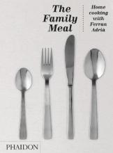 The Family Meal - Home Cooking with Ferran Adria: Metric edition