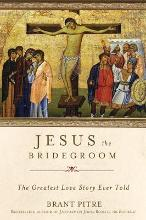 Jesus the Bridegroom: Seeing Christ and the Cross Through Ancient Jewish Eyes