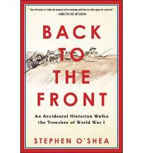 Back to the Front: An Accidental Historian Walks the Trenches of World War 1