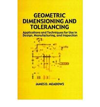Geometric Dimensioning and Tolerancing: Applications and Techniques for Use in Design, Manufacturing, and Inspection