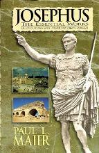 """Josephus, the Essential Works: A Condensation of """"Jewish Antiquities"""", and, """"the Jewish War"""""""