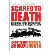 Scared to Death: From BSE to Global Warming - Why Scares are Costing Us the Earth