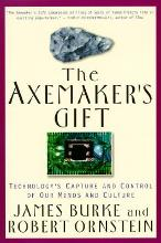Axemaker's Gift: Technology's Capture and Control of Our Minds and Culture