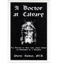 A Doctor at Calvary : the Passion of Our Lord Jesus Christ as Described by A