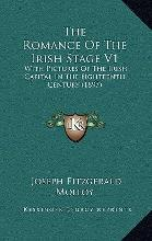 The Romance of the Irish Stage V1: With Pictures of the Irish Capital in the Eighteenth Century (1897)