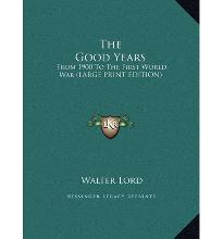 The Good Years: From 1900 to the First World War (Large Print Edition)
