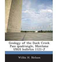 Geology of the Duck Creek Pass Quadrangle, Montana: Usgs Bulletin 1121-J