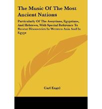 The Music of the Most Ancient Nations: Particularly of the Assyrians, Egyptians, and Hebrews, with Special Reference to Recent Discoveries in Western Asia and in Egypt
