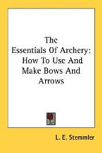 The Essentials of Archery: How to Use and Make Bows and Arrows