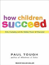 How Children Succeed (Library Edition): Grit, Curiosity, and the Hidden Power of Character