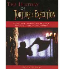 History of Torture and Execution: From Early Civilization Through Medieval Times to the Present