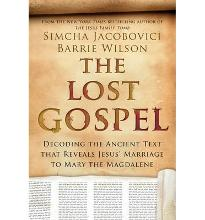 The Lost Gospel - Decoding the Ancient Text That Reveals Jesus' Marriage to Mary the Magdalene