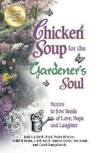 Chicken Soup for the Gardener's Soul: Stories to Sow Seeds of Love, Hope and Laughter
