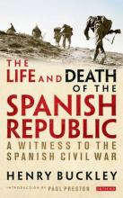 The Life and Death of the Spanish Republic: A Witness to the Spanish Civil War