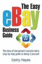 The Easy Ebay Business Guide: The Story of One Person's Success and a Step-by-step Guide to Doing it Yourself