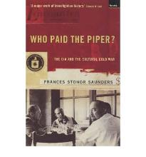 Who Paid the Piper?: CIA and the Cultural Cold War