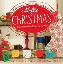 Mollie Makes Christmas: Crochet, Knitting, Sewing, Felting, Papercraft and More