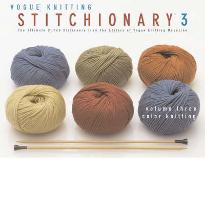 """""""Vogue Knitting"""" Stitchionary: Color Knitting v. 3: The Ultimate Stitch Dictionary from the Editors of """"Vogue Knitting"""" Magazine"""