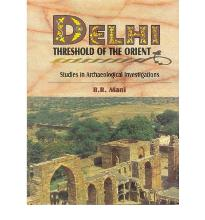 Delhi, Threshold of the Orient: Studies in Archaeological Investigations
