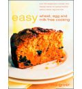 Easy Wheat, Egg and Milk Free Cooking: 130 Recipes Plus Nutrition and Lifestyle Advice