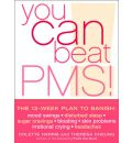 You Can Beat PMS!: The 12-week Plan to Banish Mood Swings, Disturbed Sleep, Sugar Cravings, Bloating, Skin Problems, Irrational Crying, Headaches